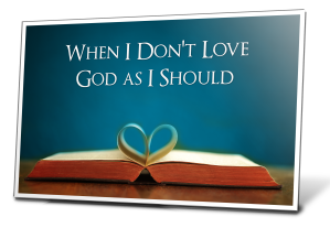When I Don't Love God as I Should B copy